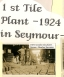 First tile plant in Seymour 1924